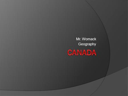 Mr. Womack Geography Canada.