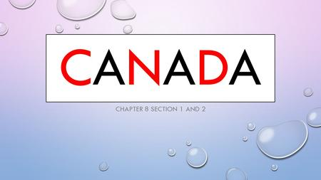 CANADACANADA CHAPTER 8 SECTION 1 AND 2. NATIONAL ANTHEM OF CANADA HTTPS://WWW.YOUTUBE.COM/WATCH?V=ZW DVF0NTGDU HTTPS://WWW.YOUTUBE.COM/WATCH?V=ZW DVF0NTGDU.