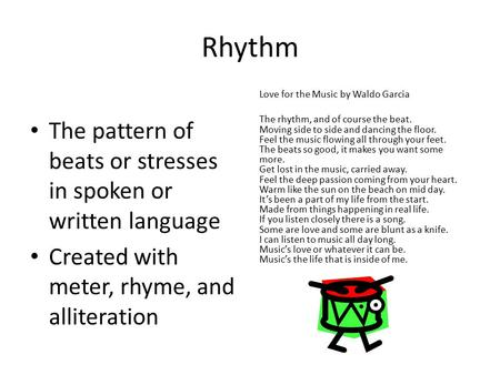 Rhythm The pattern of beats or stresses in spoken or written language