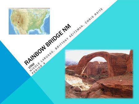 RAINBOW BRIDGE NM UTAH NICOLE LARUSSO, BRITTANY SEITZMAN, CHRIS RAITE PERIOD 4.