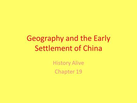 Geography and the Early Settlement of China History Alive Chapter 19.