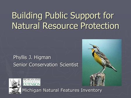 Building Public Support for Natural Resource Protection Phyllis J. Higman Senior Conservation Scientist Michigan Natural Features Inventory.