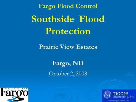Fargo Flood Control Southside Flood Protection Prairie View Estates Fargo, ND October 2, 2008.