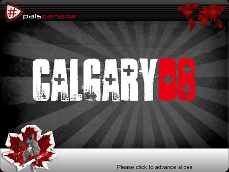 Paiscanada p Calgary08 Please click to advance slides.