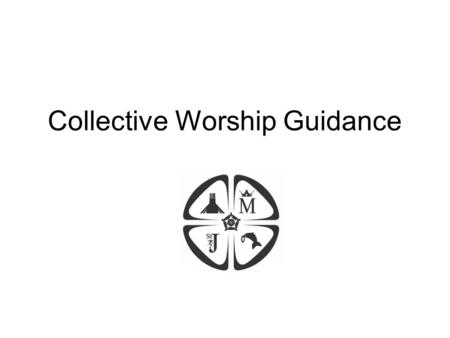 Collective Worship Guidance. COLLECTIVE ACT OF WORSHIP PLANNER THEME: DATE: Preparation: Gathering: Listen: Respond: Go Forth: When, where, who, what?