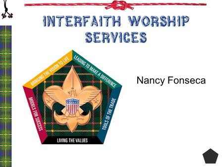 Interfaith Worship Services Nancy Fonseca. A SCOUT IS REVERENT.
