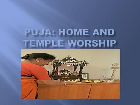  Along with this individual form of worship they may also worship in temple called a mandir with their faith community and a priest  Worshippers take.