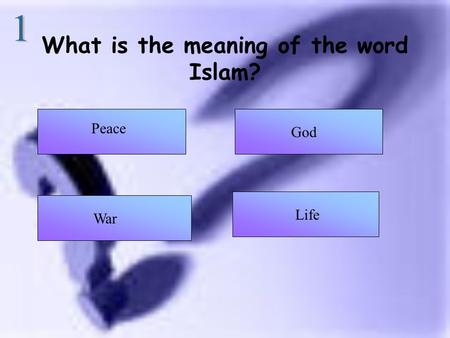 What is the meaning of the word Islam? Peace God War Life.