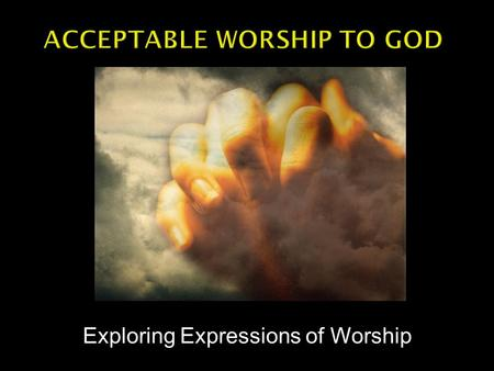 "Exploring Expressions of Worship.  Genesis 1:26-27 -- Then God said, ""Let Us make man in Our image, according to Our likeness; and let them rule over."
