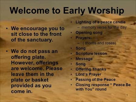 1 Welcome to Early Worship We encourage you to sit close to the front of the sanctuary. We do not pass an offering plate. However, offerings are welcome.