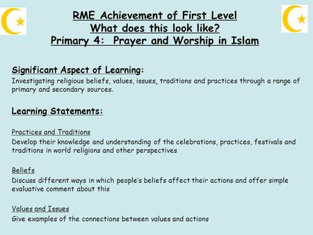 RME Achievement of First Level What does this look like? Primary 4: Prayer and Worship in Islam Significant Aspect of Learning: Investigating religious.