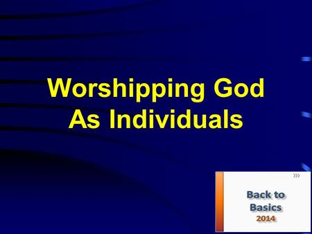 Worshipping God As Individuals. Worship and Service Is everything we do worship? NO! Worship is an attitude of humility which responds as directed to.