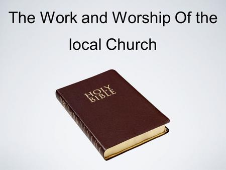 "The Work and Worship Of the local Church. We Are A Spiritual Fellowship We Have Fellowship First With Him — Then With Each Other 1 Jn. 1:3 ""that you also."