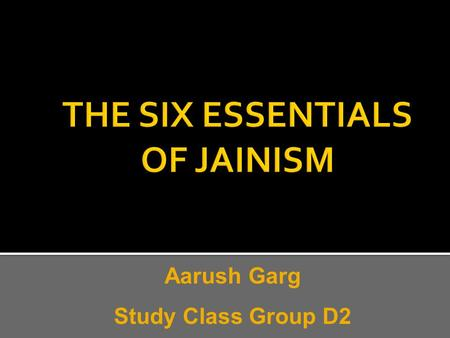 Aarush Garg Study Class Group D2.  To Get rid of sins  To become non-violent  Helps to prevent sadness  To have a happy life  To value life and respect.
