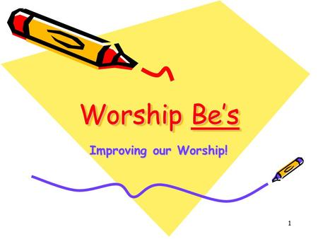 1 Worship Be's Improving our Worship!. 2 Our Worship God is to be the object of our worship and devotion! We are not here to: –Be entertained or amused!