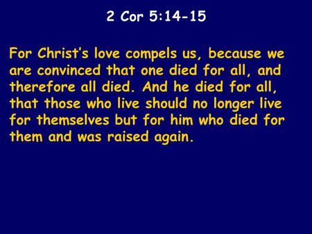 For Christ's love compels us, because we are convinced that one died for all, and therefore all died. And he died for all, that those who live should no.