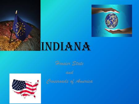 INDIANA Hoosier State and Crossroads of America. HISTORY Statehood: December 11, 1816 Flag: Blue & Gold with 19 stars.