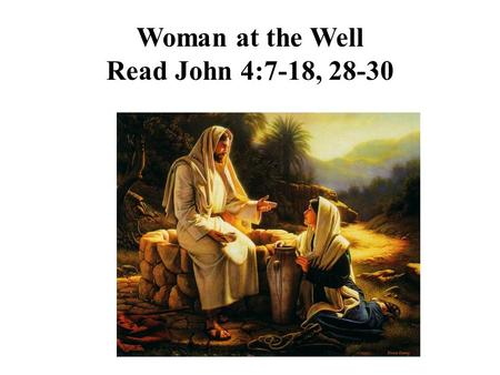 Woman at the Well Read John 4:7-18, 28-30. Jacob's well 1900-1920.
