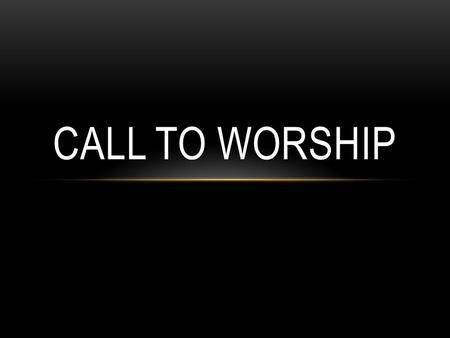 CALL TO WORSHIP. [Chorus] Bless the Lord, O my soul O my soul Worship His holy name Sing like never before O my soul I'll worship Your holy name.