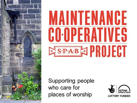 SPAB Maintenance Cooperative Project Supporting people who care for places of worship.