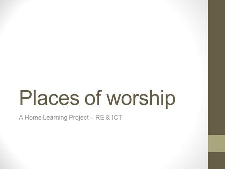 Places of worship A Home Learning Project – RE & ICT.