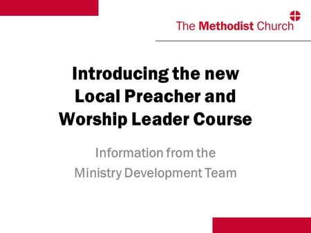 Introducing the new Local Preacher and Worship Leader Course Information from the Ministry Development Team.