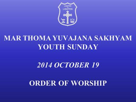 MAR THOMA YUVAJANA SAKHYAM YOUTH SUNDAY 2014 OCTOBER 19 ORDER OF WORSHIP.