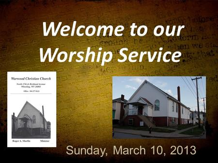 Welcome to our Worship Service. Sunday, March 10, 2013.