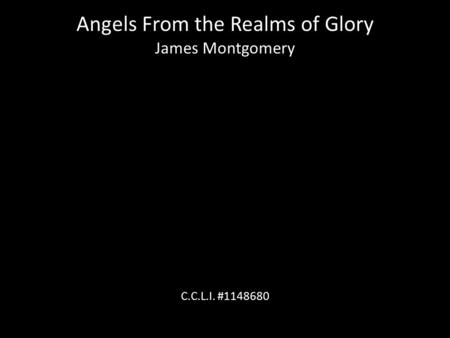 Angels From the Realms of Glory James Montgomery C.C.L.I. #1148680.