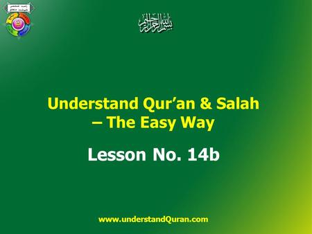 Understand Qur'an & Salah – The Easy Way Lesson No. 14b www.understandQuran.com.
