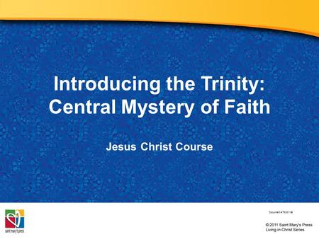 Introducing the Trinity: Central Mystery of Faith Jesus Christ Course Document # TX001185.
