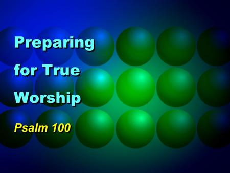 Preparing for True Worship Psalm 100. 2 Worship Expression of honor, adoration and praise to God Expression of honor, adoration and praise to God Avoid.