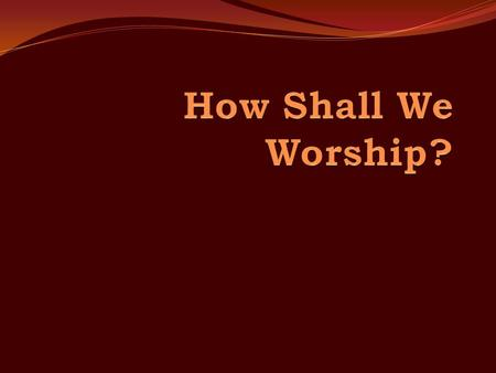 Introduction Worship, the most sacred and solemn of all activities, affords communion between man and God (Psa. 29:1-2; 95:1-7) and provides a foretaste.