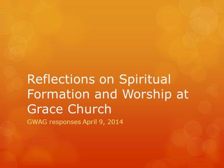 Reflections on Spiritual Formation and Worship at Grace Church GWAG responses April 9, 2014.