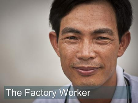 "The Factory Worker. ""I don't have time to pray,"" said Tan. ""Besides, when I live here, I am unable to worship, because I must be in the same place as."