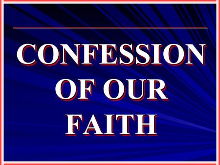 CONFESSION OF OUR FAITH