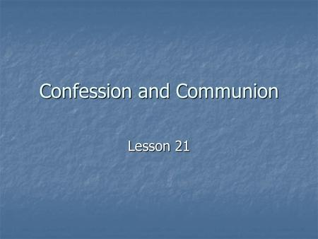 Confession and Communion Lesson 21. What should I do when I sin? Proverbs 28:13 Proverbs 28:13 13 He who conceals his sins does not prosper, but whoever.