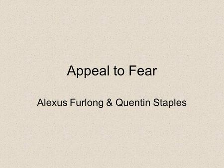 Appeal to Fear Alexus Furlong & Quentin Staples.
