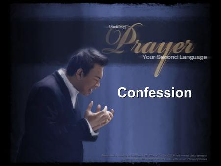 Confession Sermon based on content by Dr. David R. Mains. ©2007 Narrow Gate Media LLC. All rights reserved. Used by permission. May not be redistributed.