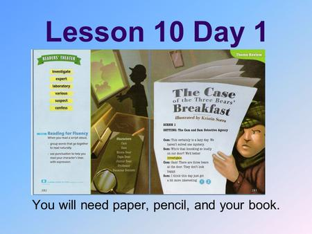 Lesson 10 Day 1 You will need paper, pencil, and your book.