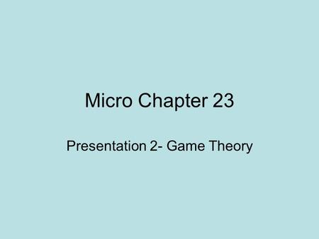 Micro Chapter 23 Presentation 2- Game Theory Homogeneous Oligopoly An oligopoly in which the firm produces a standardized product Ex- steel, cement,