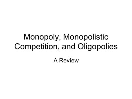 Monopoly, Monopolistic Competition, and Oligopolies A Review.
