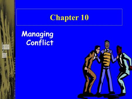 Chapter 10 Managing Conflict. Conflict The process that results when one person or a group of people perceives that another person or group is frustrating,