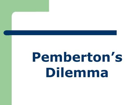 Pemberton's Dilemma. Introduction: This exercise creates a situation in which you and the others will be making separate decisions about how to manage.
