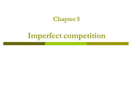 Chapter 5 Imperfect competition. Outline.  An introduction to the theory of games  Some oligopoly models  Monopolistic competition.