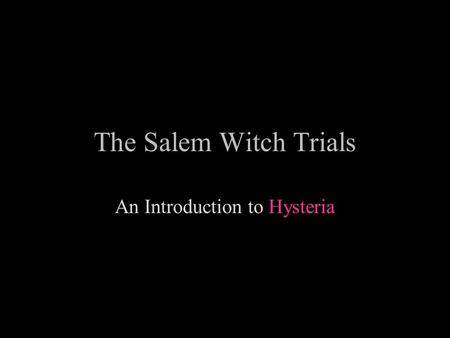 The Salem Witch Trials An Introduction to Hysteria.