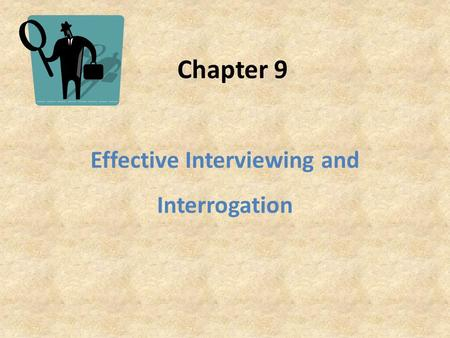 Effective Interviewing and Interrogation