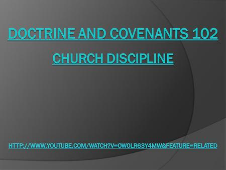 "Doctrine and Covenants 102 ""The Constitution of the High Council"" On 17 February 1834 approximately sixty members of the Church gathered at the home of."