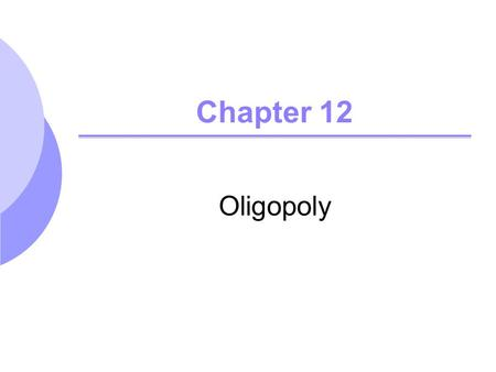Chapter 12 Oligopoly. Chapter 122 Oligopoly – Characteristics Small number of firms Product differentiation may or may not exist Barriers to entry.