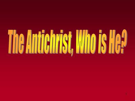"1. The Antichrist, Who Is He? 2 ""Antichrist"" is from the Greek word antichristos. Not to be confused with ""false Christ"" (pseudochristos - Matt. 24:24)."